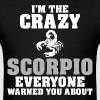Im The Crazy Scorpio Everyone Warned You About - Men's T-Shirt