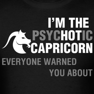 Im The Psychotic Capricorn Everyone Warned You Abo - Men's T-Shirt