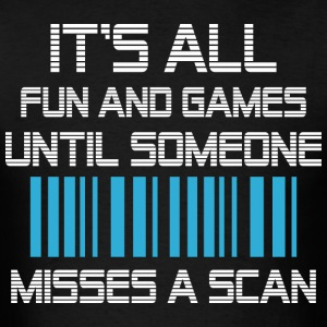 Its All Fun And Games Until Someone Misses A Scan - Men's T-Shirt