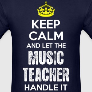 Keep Calm And Let The Music Teacher Handle It - Men's T-Shirt
