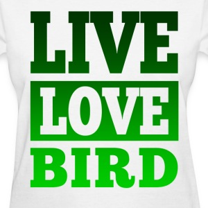 Live Love Bird Women's T-Shirts - Women's T-Shirt