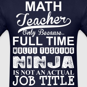 Math Teacher Because Multitasking Ninja Not Job - Men's T-Shirt