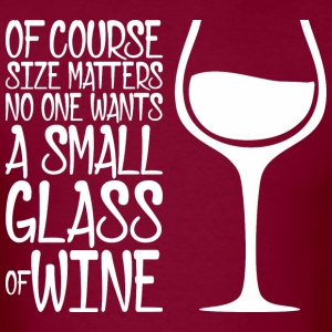 Size Matters No One Wants A Small Glass Of Wine - Men's T-Shirt