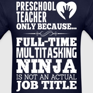 Preschool Teacher Multitasking Ninja Not Official  - Men's T-Shirt