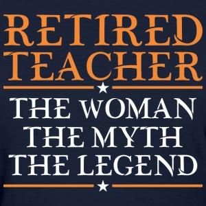 Retired Teacher The Woman The Myth The Legend - Women's T-Shirt