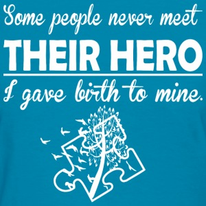 Some People Never Meet Their Hero Autism Birth - Women's T-Shirt