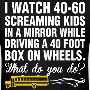 I Watch 40 60 Screaming Kids Driving 50 Foot Box - Men's T-Shirt