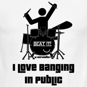 I love banging in public - Drummer  T-Shirts - Men's Ringer T-Shirt