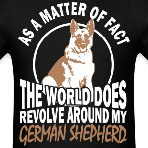 The World Does Revolve Around My German Shepherd - Men's T-Shirt