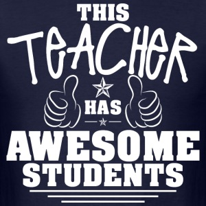 This Teacher Has Awesome Students - Men's T-Shirt