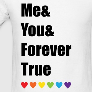 Me And You And Forever True LGBT Pride T-Shirts - Men's T-Shirt