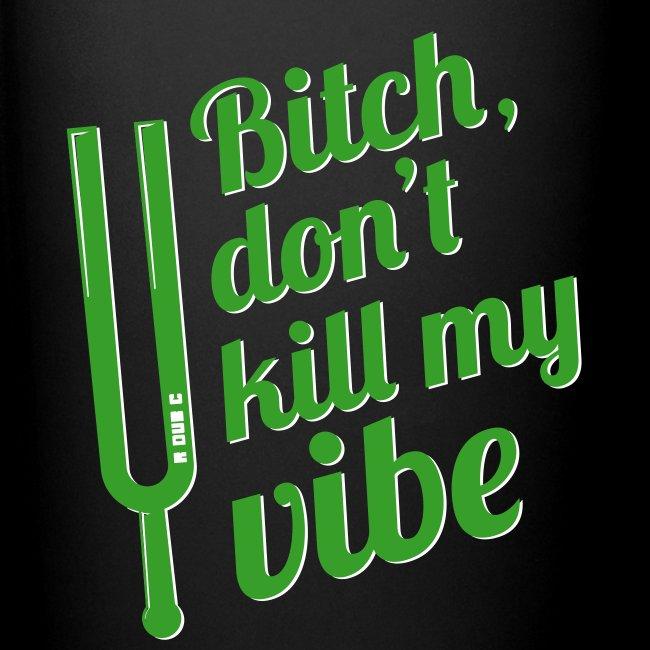 Dont Kill My Vibe - last warning
