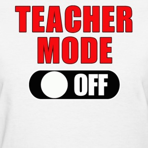 Teacher Mode Off - Women's T-Shirt