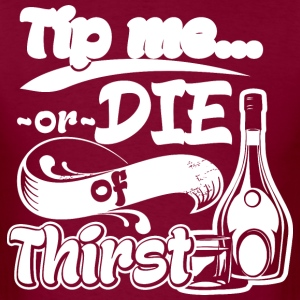 Tip Me Or Die Of Thirst Bartender Waiter Waitress - Men's T-Shirt