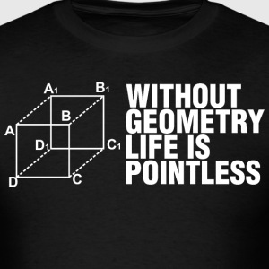 Without Geometry Life Is Pointless Math - Men's T-Shirt