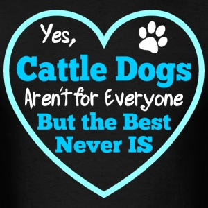 Dog Cattle Dogs Arent For Everyone - Men's T-Shirt