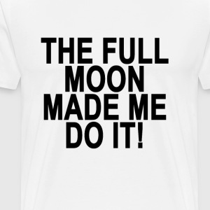 the_full_moon_made_me_do_it - Men's Premium T-Shirt