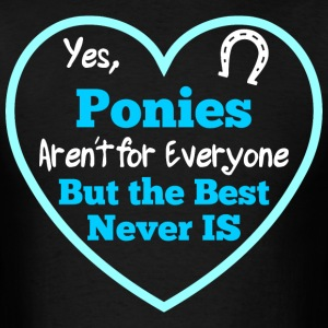 Horse Ponies Arent For Everyone But The Best Never - Men's T-Shirt