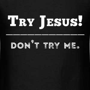 Try Jesus! Don't try me. - Mens - Men's T-Shirt