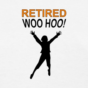 Retired Woo Hoo Woman - Women's T-Shirt