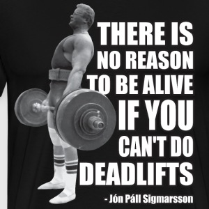 Deadlift Motivation - Jón Páll Sigmarsson T-Shirts - Men's Premium T-Shirt
