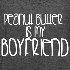 Peanut Butter is My Boyfriend-gray