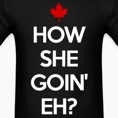 How She Goin Eh T-shirt