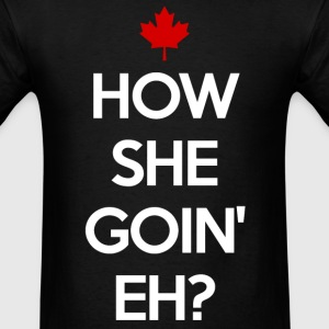 How She Goin Eh T-shirt - Men's T-Shirt