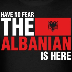 Have No Fear The Albanian Is Here - Men's T-Shirt