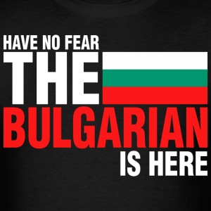 Have No Fear The Bulgarian Is Here - Men's T-Shirt