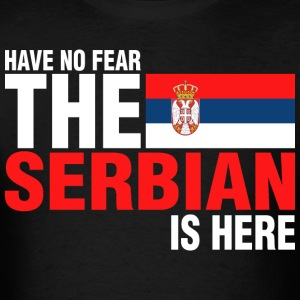 Have No Fear The Serbian Is Here - Men's T-Shirt