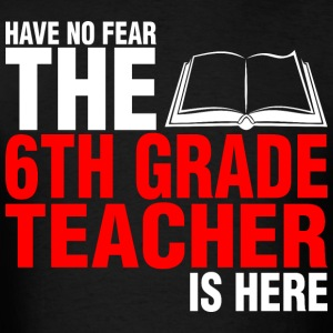 Have No Fear The 6th Grade Teacher Is Here - Men's T-Shirt