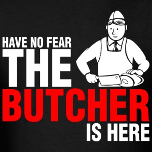 Have No Fear The Butcher Is Here - Men's T-Shirt