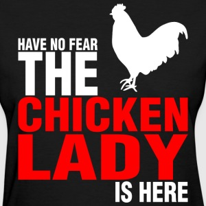 Have No Fear The Chicken Lady Is Here - Women's T-Shirt