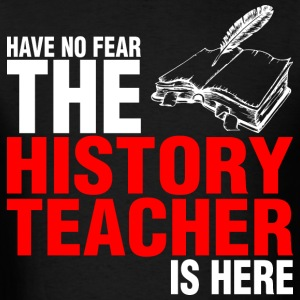 Have No Fear The History Teacher Is Here - Men's T-Shirt