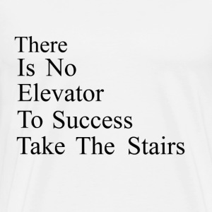 There is no elevator to success - Take the stairs - Men's Premium T-Shirt
