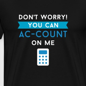 You can AC-COUNT On Me Accountants T-shirt T-Shirts - Men's Premium T-Shirt