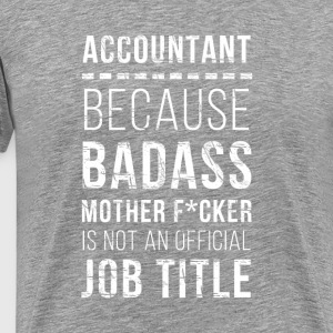 Accountant Badass Not Official Job Title T-shirt T-Shirts - Men's Premium T-Shirt