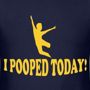 I pooped today hell yeah t-shirt - Men's T-Shirt