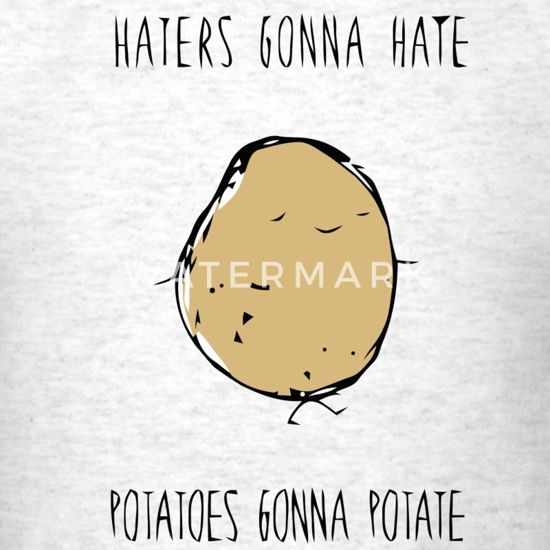 Haters gonna hate potatoes gonna potate t-shirt - Men's T-Shirt