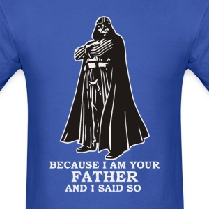 Because I am your father and I said so star wars t - Men's T-Shirt