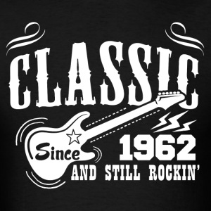 Classic Since 1962 And Still Rockin' T-Shirts - Men's T-Shirt