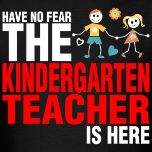 Have No Fear The Kindergarten Teacher Is Here - Men's T-Shirt