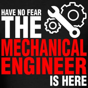 Have No Fear The Mechanical Engineer Is Here - Men's T-Shirt
