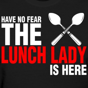 Have No Fear The Lunch Lady Is Here - Women's T-Shirt