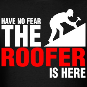 Have No Fear The Roofer Is Here - Men's T-Shirt