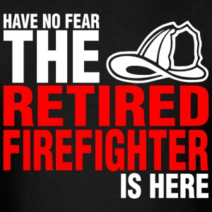 Have No Fear The Retired Firefighter Is Here - Men's T-Shirt