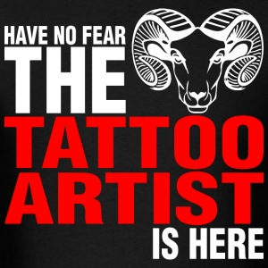 Have No Fear The Tattoo Artist Is Here - Men's T-Shirt