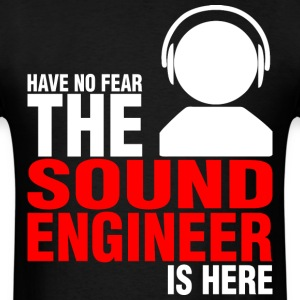 Have No Fear The Sound Engineer Is Here - Men's T-Shirt