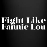 Design ~ Fight Like Fannie Lou Mug